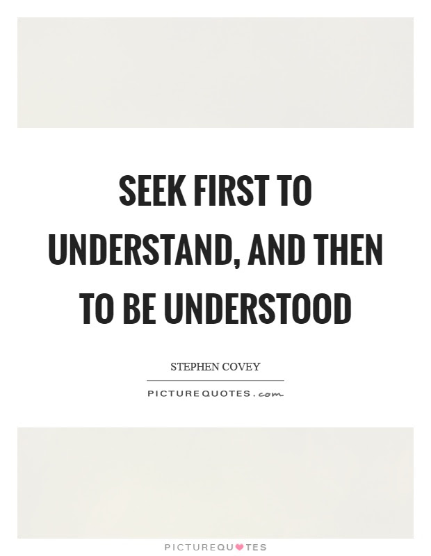 Seek First To Understand And Then To Be Understood Picture Quotes