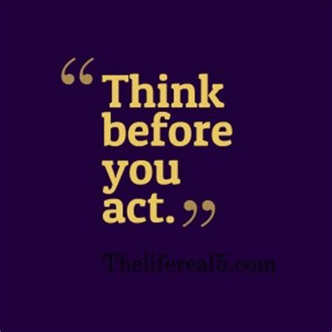 Think Before Acting Quotes