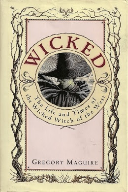 wicked the life and times of the wicked witch of the west by gregory maguire