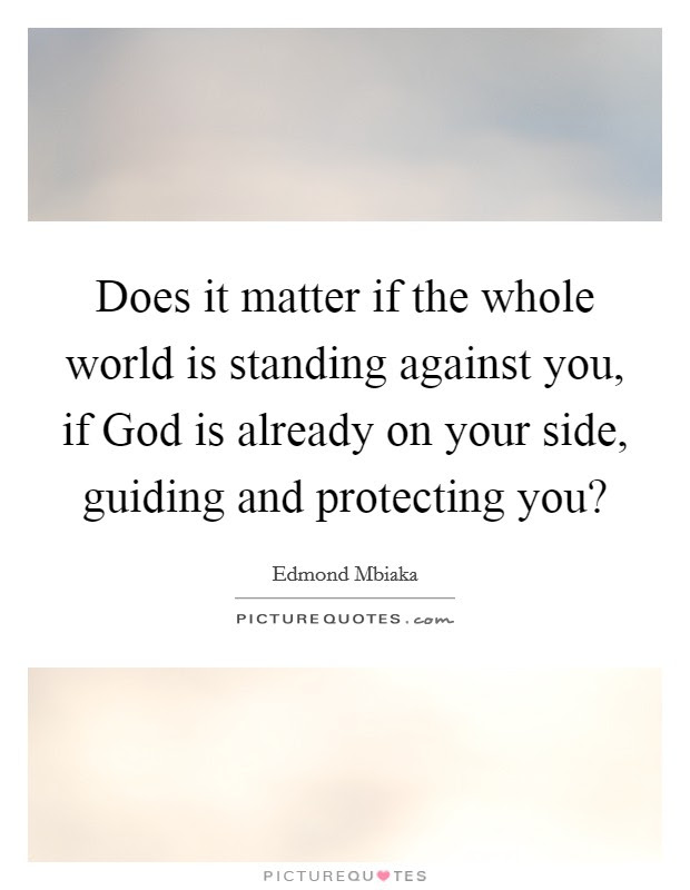Does It Matter If The Whole World Is Standing Against You If