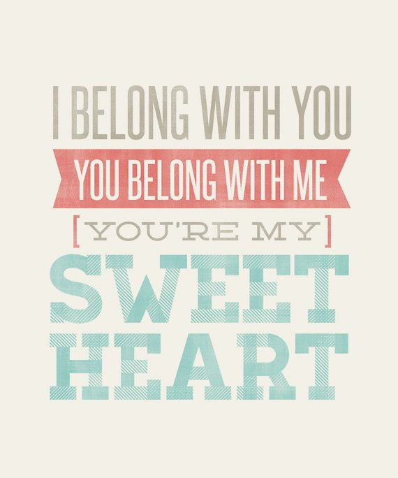 I Belong With You You Belong With Me Youre My Sweetheart 8x10
