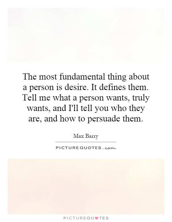 The Most Fundamental Thing About A Person Is Desire It Defines