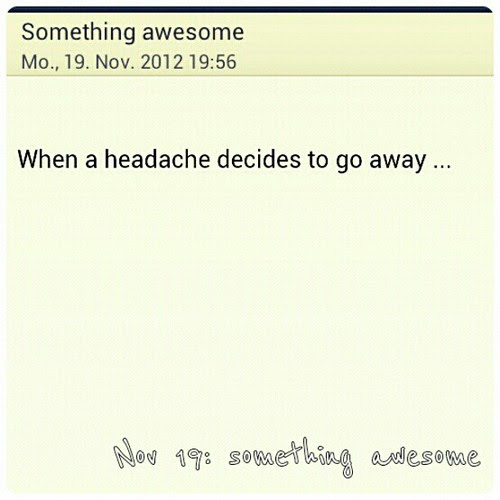 Nov 19: something awesome #awesome #fmsphotoaday #headache