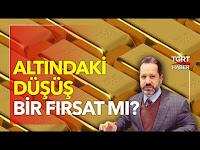 Altındaki Düşüşü Fırsata Çevirebilir Miyiz? Ekonomideki Risk Ne? - İslam Memiş Yorumluyor - TGRT Haber TV