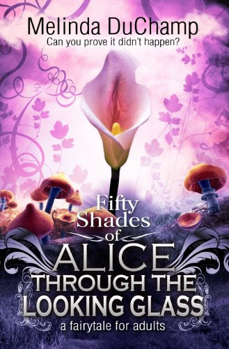 Fifty Shades Of Alice Through The Looking Glass (The 50 Shades Of Alice Trilogy) by Melinda DuChamp