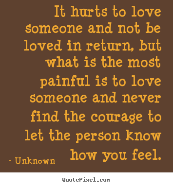 Life Quotes It Hurts To Love Someone And Not Be Loved In Return