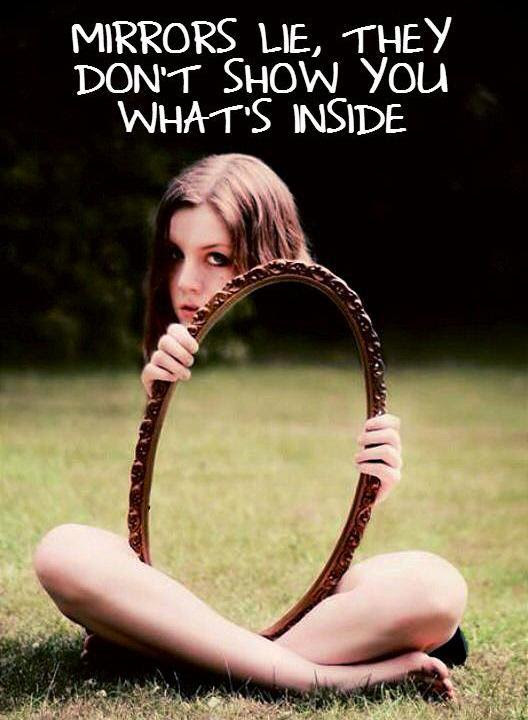 Mirrors Lie They Dont Show You Whats Inside Picture Quotes