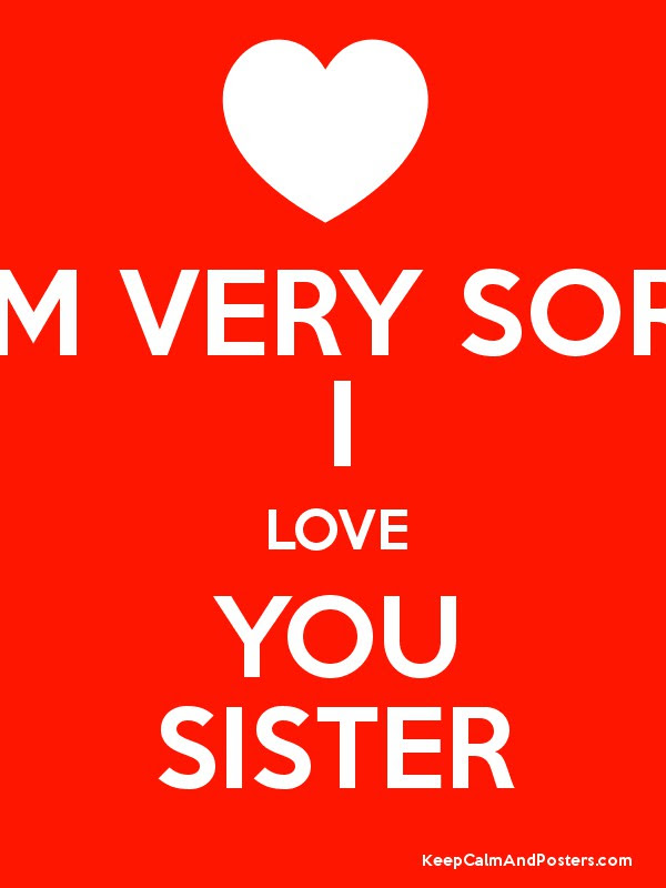 I Am Very Sorry I Love You Sister Keep Calm And Posters Generator