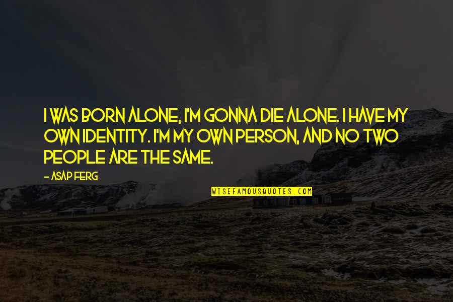 Im Gonna Die Alone Quotes Top 5 Famous Quotes About Im Gonna Die