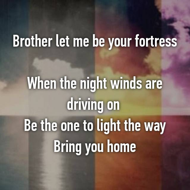 Brother Let Me Be Your Fortress When The Night Winds Are Driving On