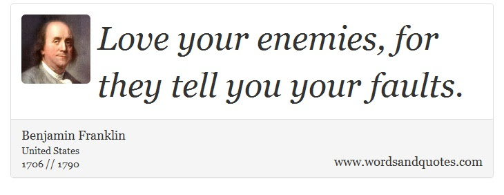 On Enemy Love Your Enemies For They Tell You Your Faults