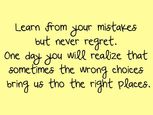Learm From Your Mistakes But Never Regret One Day You Will Realize