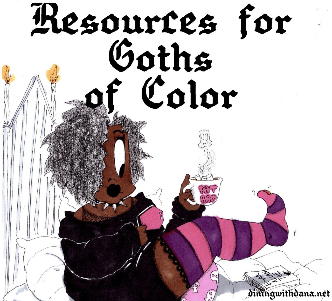 "Resources for Goths of Color minipost Hey Big Bats! This blog is a resource for all and any backgrounds - even for you, immaterial sentient being. However, you might be like me and considered a wink non-traditional. So, I thought I would share some of my favorite links for the freaks among freaks: Afropunk in all its glory. gothiccharmschool on Goths of Color. POCs in Goth/Punk/Alternative music Masterpost for a long list of bands. ""I am so goth I was born black"" inspirational article on Coilhouse. Black/African American Goths group on Facebook. Color Me Goth no longer active, but this was a fab blog about a Goth of Color. Beijing Punk documentary on Beijing's underground scene during the year of the Olympics. Goths of Color article on Morbid Outlook. Goth.net Middle East/Russia/Europe forums. Metal Archives - browse by country which covers a multitude of areas. Goths of Color Beauty Tips guest post on Stripy Tights and Dark Delights. Being a Black Goth…the Conundrum on Mooky Chick. Blogs: blacksheepgoths covers multiple ethnicities and underrepresented alternative folk. proletariangothic collects images of underrepresented punks. iamsogothiwasbornblack afro Goth blog. darqueandlovely alternative multicultural images. F*ck Yeah Black Goths images of black goths. Most of the blogs cover a range of cultures, but I would love to hear your story as - or your experience with - a Goth of Color! Also, what are some of your favorite links?"