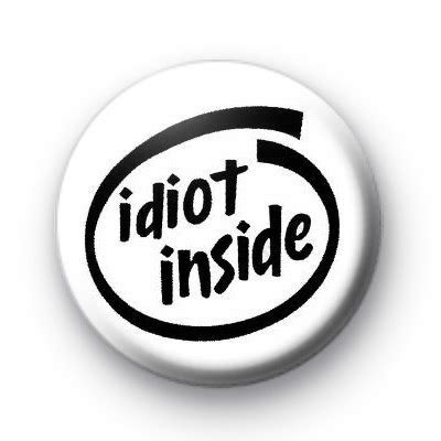 Idiot Inside Button Badge : Kool Badges   25mm Button Badges