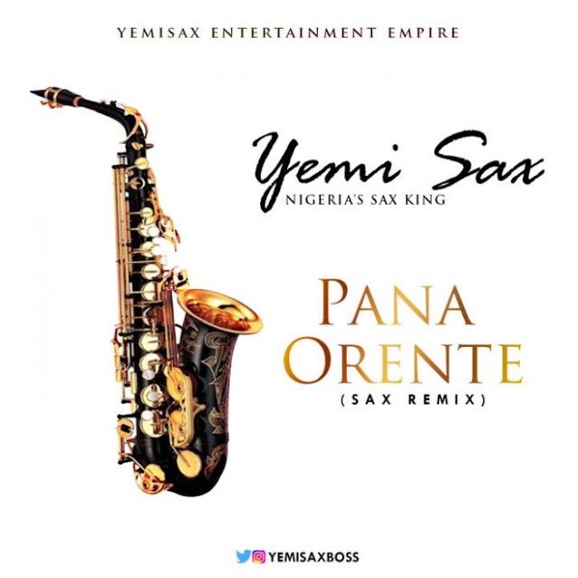 [Music] Yemi Sax – Pana + Orente (Sax Remix)