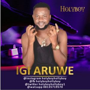 [Music] Holy Boy – Igi Aruwe