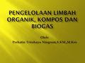 Oleh: Prehatin Trirahayu Ningrum,S.KM.,M.Kes.  Limbah organik adalah limbah yang dapat diuraikan secara sempurna oleh proses biologi baik aerob atau.