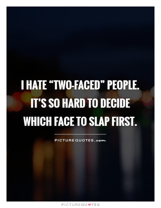 I Hate Two Faced People Its So Hard To Decide Picture Quotes