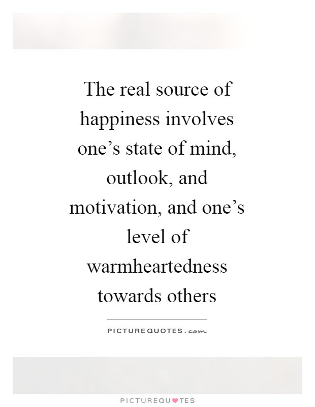 The Real Source Of Happiness Involves Ones State Of Mind