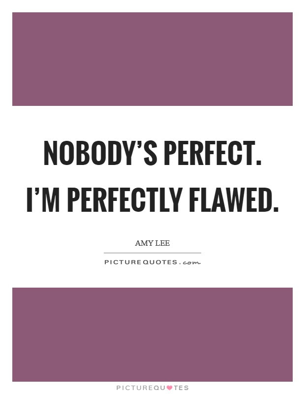 Nobodys Perfect Quotes Sayings Nobodys Perfect Picture Quotes