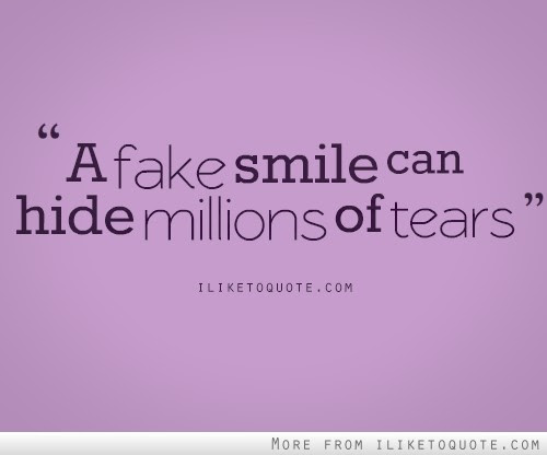 A Fake Smile Can Hide Millions Of Tears