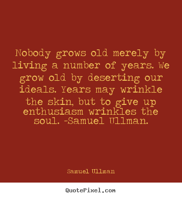 Life Quotes Nobody Grows Old Merely By Living A Number Of Years