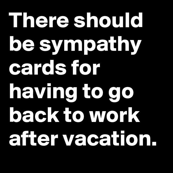 There Should Be Sympathy Cards For Having To Go Back To Work After