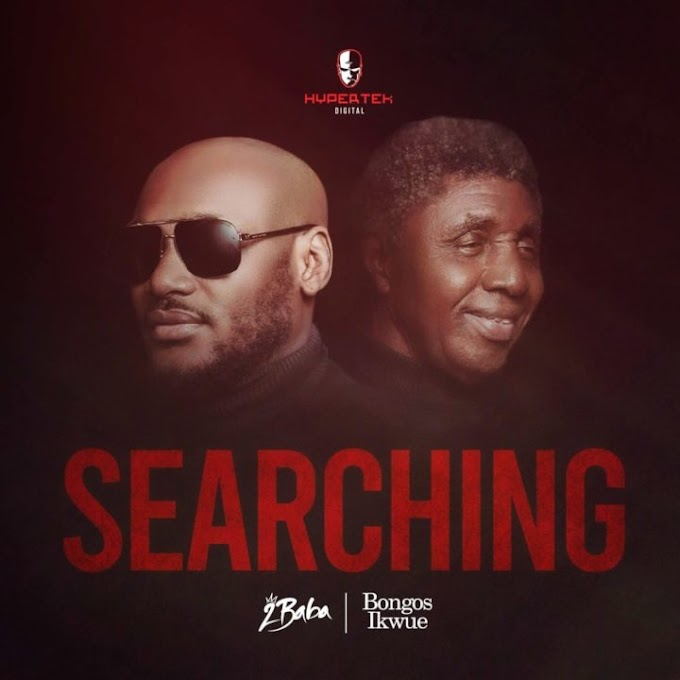 2Baba releases new single/video, 'Searching' featuring Bongos Ikwue