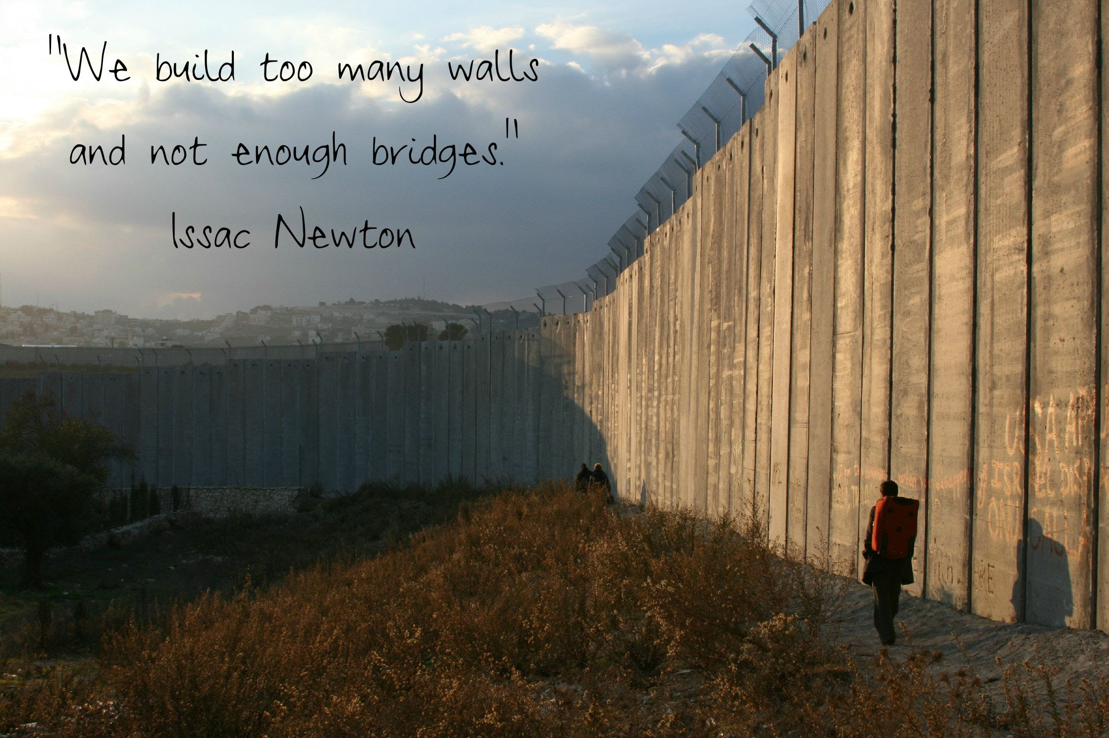 We Build Too Many Walls And Not Enough Bridges Issac Newton