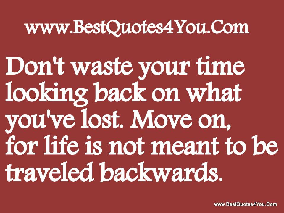 Dont Waste Your Time Looking Back On What Youve Lost