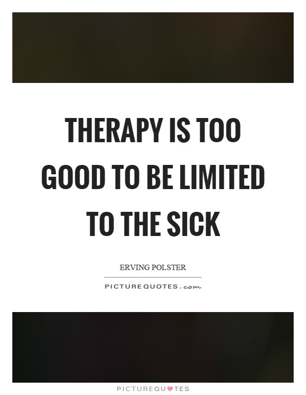 therapy-is-too-good-to-be-limited-to-the-sick-quote-1 ...