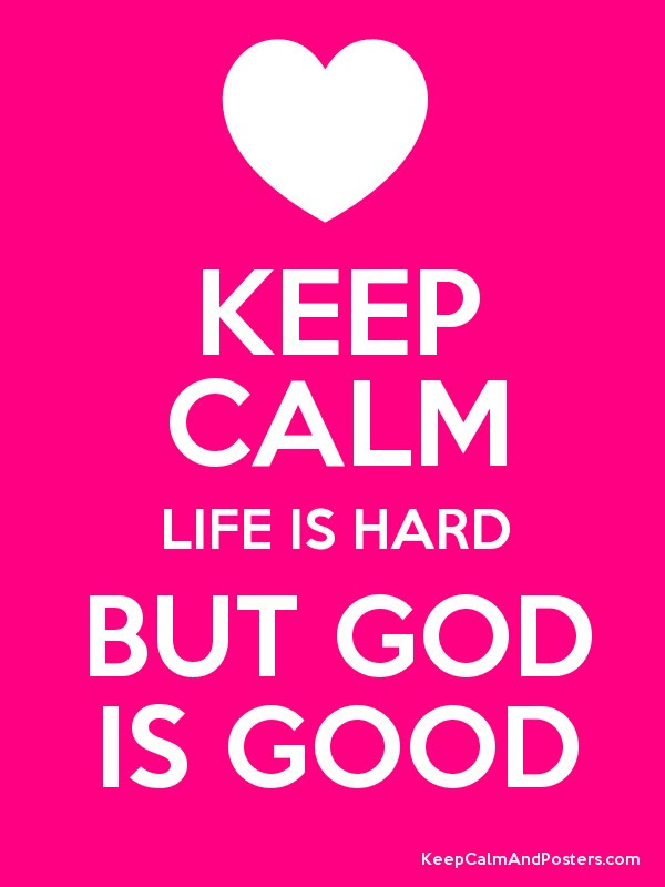 Keep Calm Life Is Hard But God Is Good Keep Calm And Posters