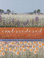 Embroidered Landscapes: Hand Embroidery, Layering and Surface Stitching (Milner Craft Series)