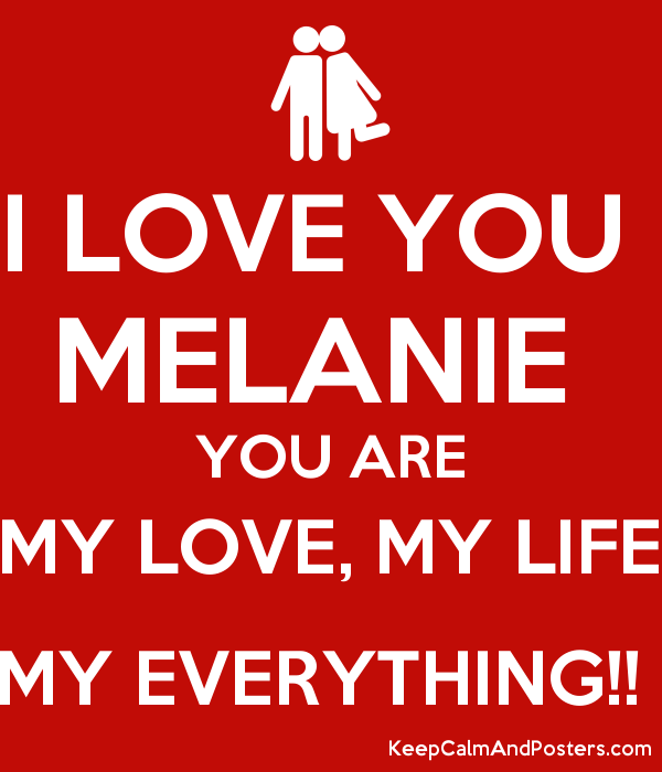 I Love You Melanie You Are My Love My Life My Everything Keep