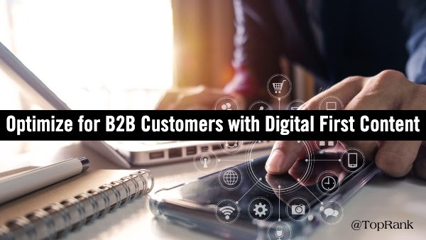 Optimize for B2B Customers with Digital First Content Marketing