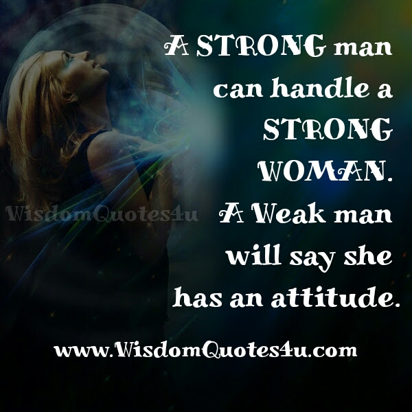 A Strong Man Can Handle A Strong Woman Wisdom Quotes