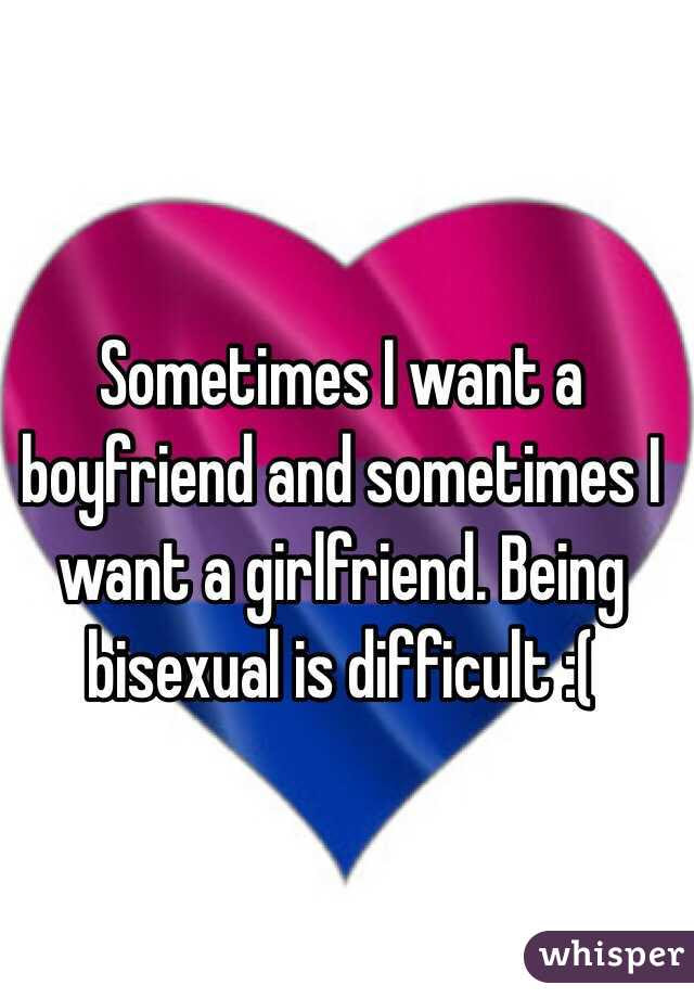 Sometimes I Want A Boyfriend And Sometimes I Want A Girlfriend