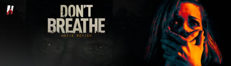 Don't Breathe - Movie Review | Humanstein