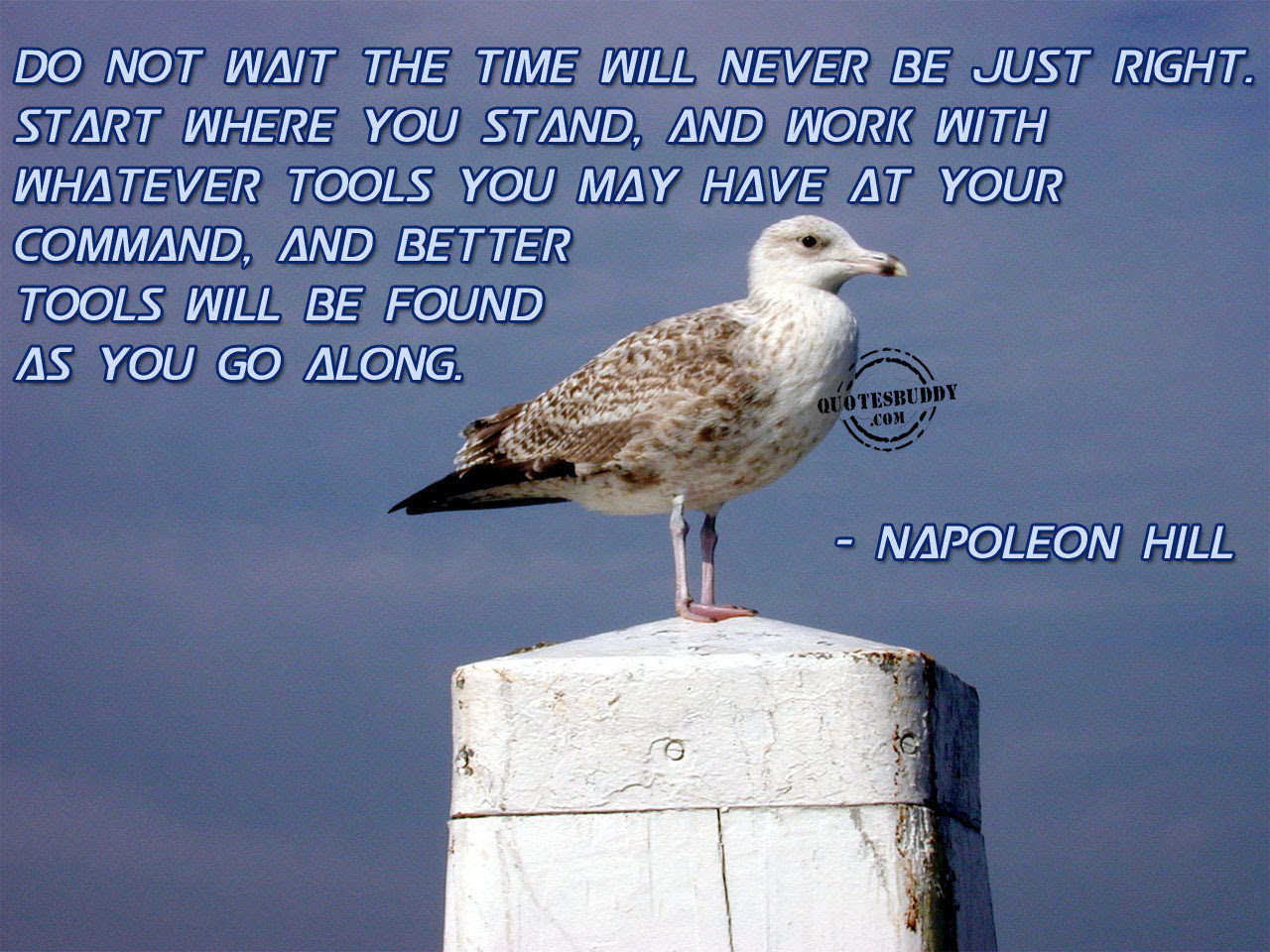 Do Not Wait The Time Will Never Be Just Rightstart Where You Stand