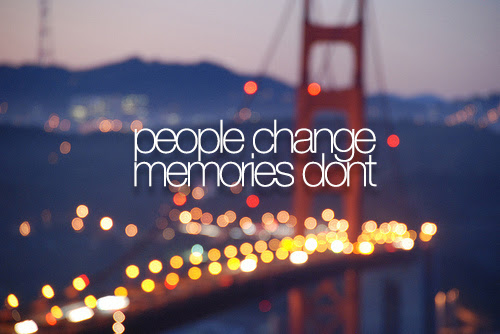 Feelings Change Memories Dont Quotes People Change Memories Dont