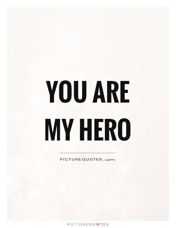 You Are My Hero Picture Quotes