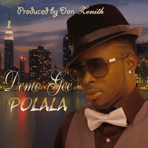 [Music] Demo Gee – Polala
