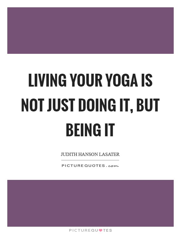 Living Your Yoga Is Not Just Doing It But Being It Picture Quotes