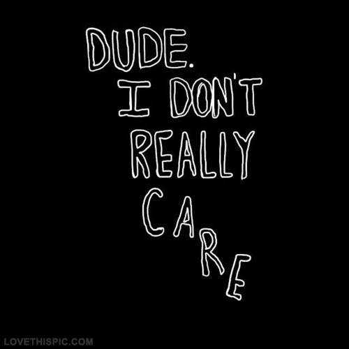 Dude I Dont Really Care Pictures Photos And Images For Facebook