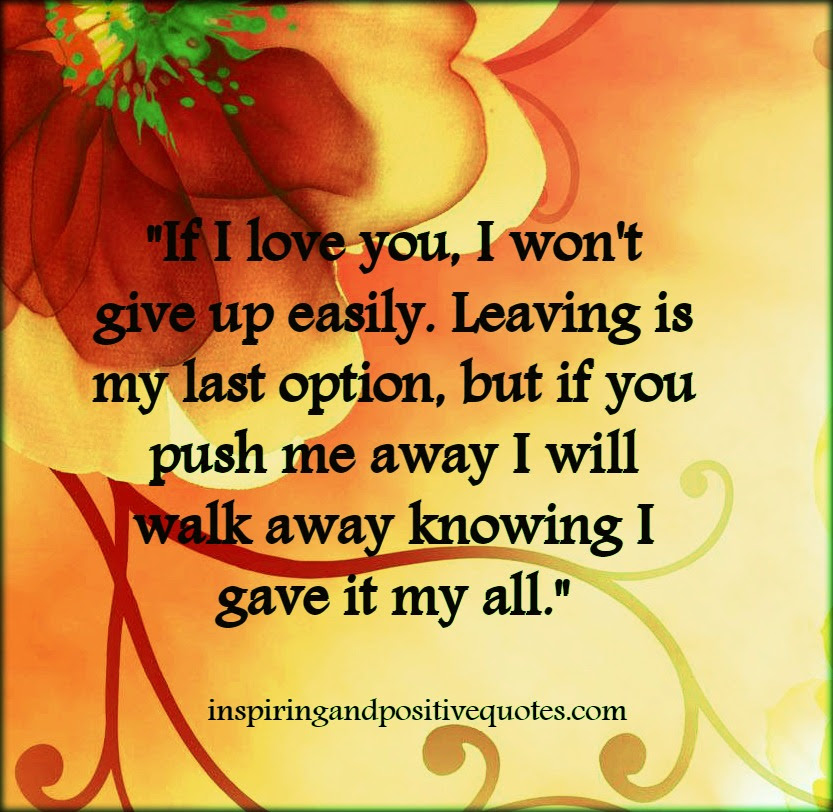 If I Love You I Wont Give Up Easily Inspiring And Positive Quotes