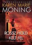 Karen Marie Moning: Rossz hold kelt fel