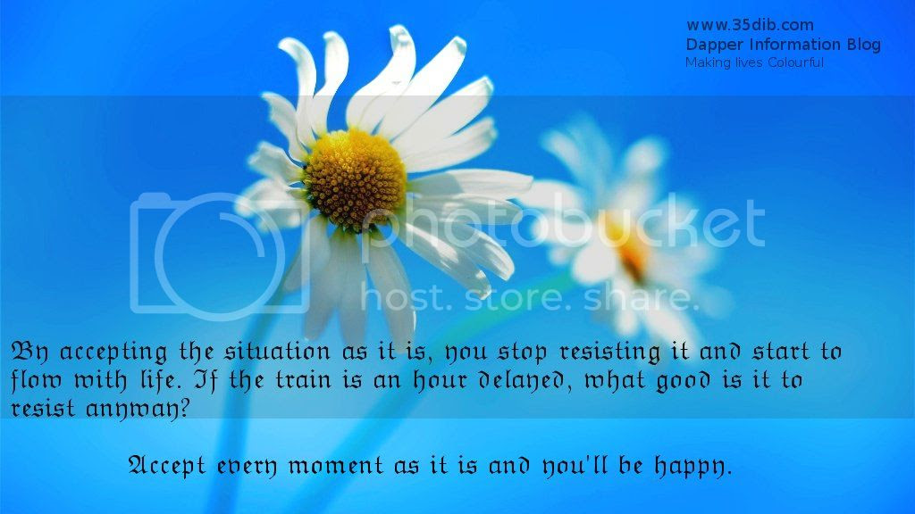 By Accepting the situation as it is, you stop resisting it and start flow with life