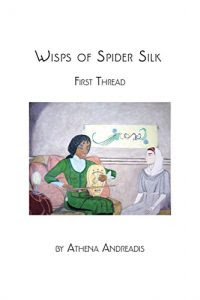 Wisps of Spider Silk, First Thread by Athena Andreadis