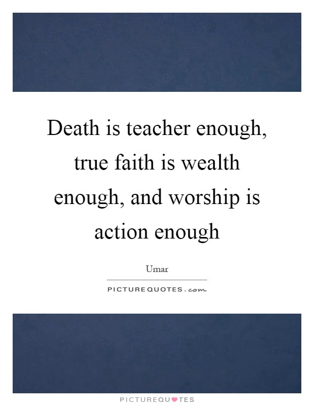 Death Is Teacher Enough True Faith Is Wealth Enough And