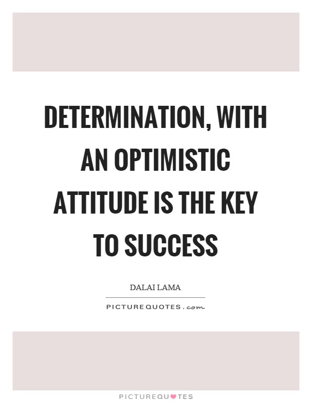 Determination With An Optimistic Attitude Is The Key To Success